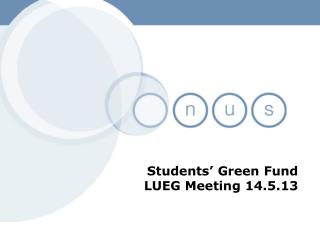 Students' Green Fund LUEG Meeting 14.5.13