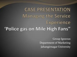 CASE PRESENTATION Managing the Service Experience 'Police gas on Mile High Fans""