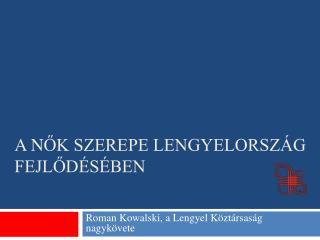 A  N ők szerepe  Lengyelország Fejlődésében