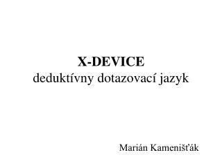X-DEVICE dedukt ívny dotazovací jazyk