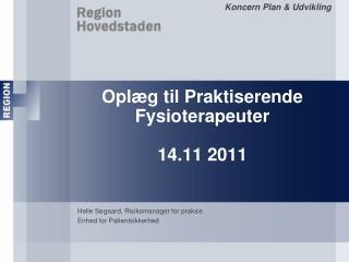 Oplæg til Praktiserende Fysioterapeuter  14.11 2011