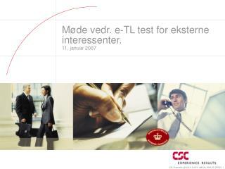 Møde vedr. e-TL test for eksterne interessenter. 11. januar 2007