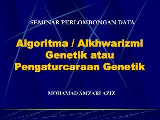 Algoritma / Alkhwarizmi Genetik atau Pengaturcaraan Genetik