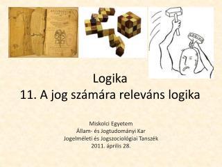Logika 11. A jog számára releváns logika