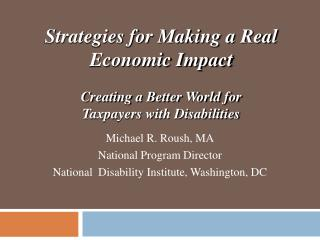 Michael R. Roush, MA National Program Director National  Disability Institute, Washington, DC