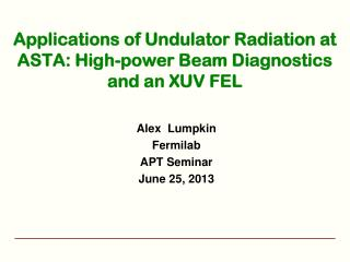 Applications of Undulator Radiation at ASTA: High-power Beam Diagnostics and an XUV FEL