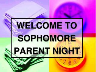 WELCOME TO SOPHOMORE PARENT NIGHT