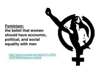 Feminism: the belief that women should have economic, political, and social equality with men