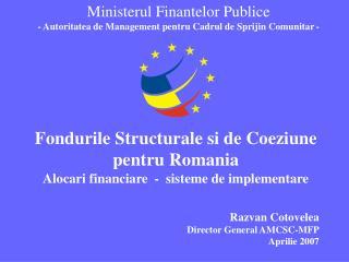 Fondurile Structurale si de Coeziune pentru Romania Alocari financiare  -  sisteme de implementare