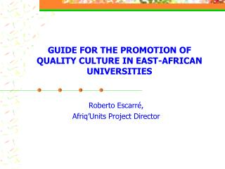 GUIDE FOR THE PROMOTION OF QUALITY CULTURE IN EAST-AFRICAN UNIVERSITIES