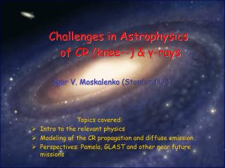Challenges in Astrophysics of CR (knee--) &  γ -rays