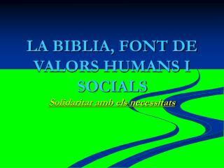 LA BIBLIA, FONT DE VALORS HUMANS I SOCIALS