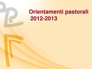Orientamenti pastorali  2012-2013