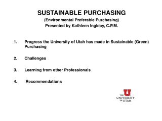 SUSTAINABLE PURCHASING (Environmental Preferable Purchasing) Presented by Kathleen Ingleby, C.P.M.