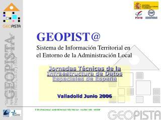 GEOPIST@ Sistema de Información Territorial en el Entorno de la Administración Local