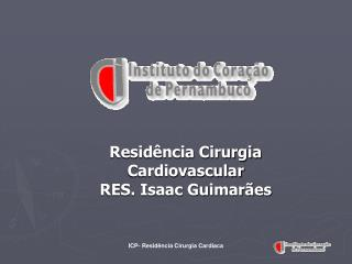 Residência Cirurgia Cardiovascular RES. Isaac Guimarães