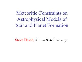 Meteoritic Constraints on Astrophysical Models of                Star and Planet Formation