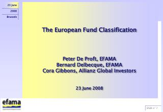 The European Fund Classification Peter De Proft, EFAMA Bernard Delbecque, EFAMA