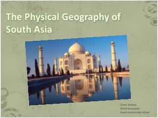 The Physical Geography of  South Asia