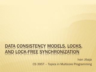 data consistency models, Locks, and Lock-free synchronization