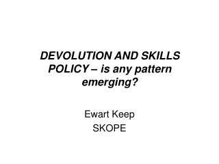 DEVOLUTION AND SKILLS POLICY – is any pattern emerging?
