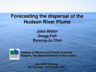 Forecasting the dispersal of the Hudson River Plume John Wilkin Gregg Foti Byoung-Ju Choi