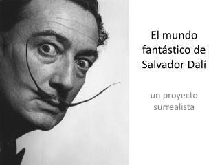 El mundo fantástico de  Salvador Dalí