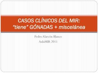 """CASOS CLÍNICOS DEL MIR:  """"tiene"""" GÓNADAS + miscelánea"""