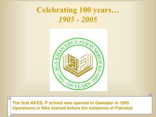 Celebrating 100 years… 1905 - 2005
