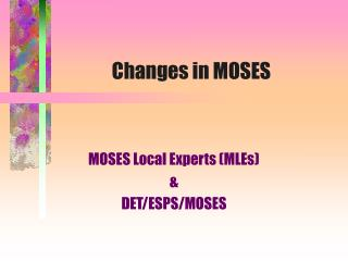 Changes in MOSES