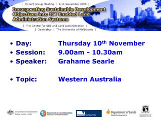 Day:  		Thursday 10 th  November Session:  	9.00am - 10.30am Speaker:  	Grahame Searle