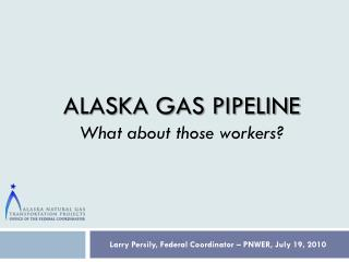 ALASKA GAS PIPELINE What about those workers?