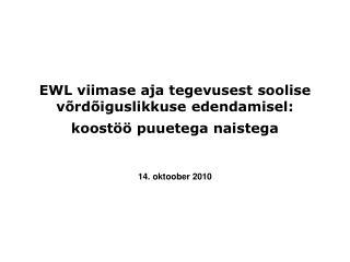 EWL viimase aja tegevusest  soolise võrdõiguslikkuse  edendamisel : koostöö puuetega naistega