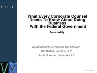 What Every Corporate Counsel  Needs To Know About Doing Business  With the Federal Government  Presented By: