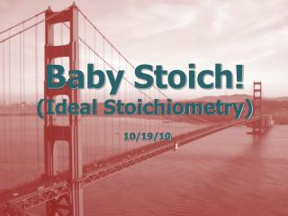 Baby Stoich! (Ideal Stoichiometry)