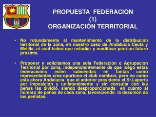 PROPUESTA  FEDERACION (1) ORGANIZACIÓN TERRITORIAL