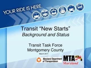 "Transit ""New Starts"" Background and Status Transit Task Force Montgomery County"