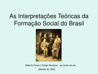 As Interpreta��es Te�ricas da Forma��o Social do Brasil
