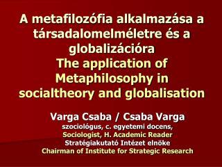 Varga Csaba /  Csaba Varga szociológus, c. egyetemi docens, Sociologist ,  H. Academic Reader