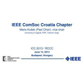 IEEE ComSoc Croatia Chapter M a rio Kušek  (Past Chair) ,  vice-chair