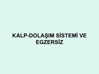KALP-DOLAŞIM SİSTEMİ VE EGZERSİZ