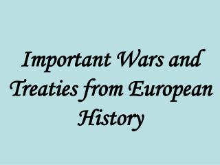 Important Wars and Treaties from European History