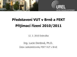 Představení VUT v Brně a FEKT Přijímací řízení 2010/2011