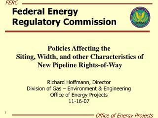 Richard Hoffmann, Director Division of Gas – Environment & Engineering Office of Energy Projects