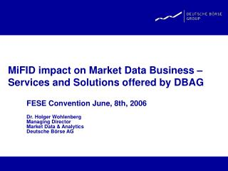MiFID impact on Market Data Business �  Services and Solutions offered by DBAG
