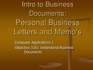 Intro to Business Documents:  Personal Business Letters and Memo s