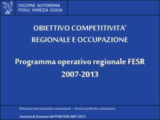 OBIETTIVO COMPETITIVITA' REGIONALE E OCCUPAZIONE Programma operativo regionale FESR 2007-2013