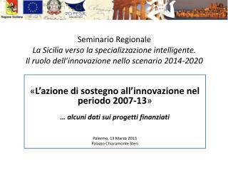 � L�azione di sostegno all�innovazione nel periodo 2007-13 � � alcuni dati sui progetti finanziati
