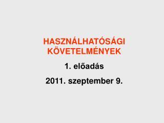HASZNÁLHATÓSÁGI KÖVETELMÉNYEK 1. előadás 2011. szeptember 9.