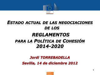 Estado actual de las negociaciones de los  REGLAMENTOS  para la Política de Cohesión  2014-2020
